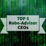 top 5 robo advisor ceos 2017