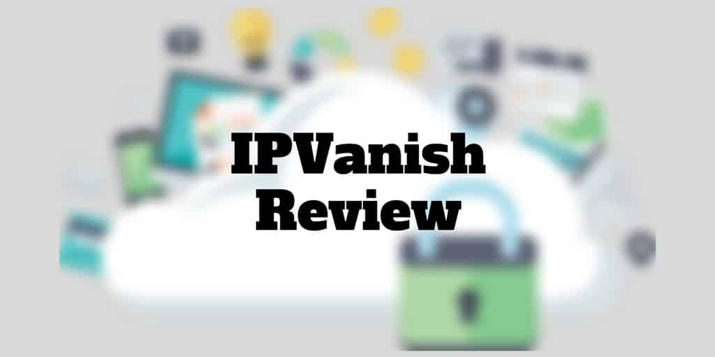 Ip Vanish VPN  Good
