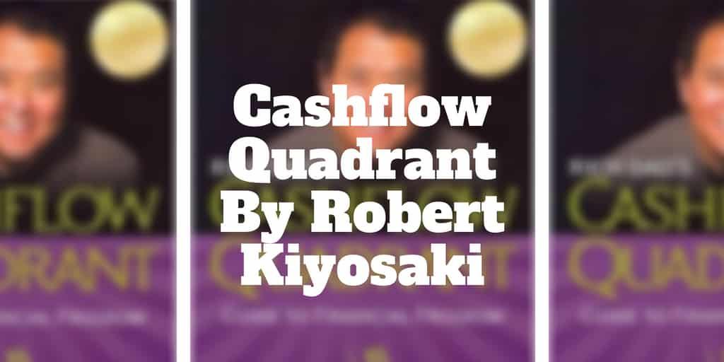 Cashflow Quadrant By Robert Kiyosaki Summary Investormint