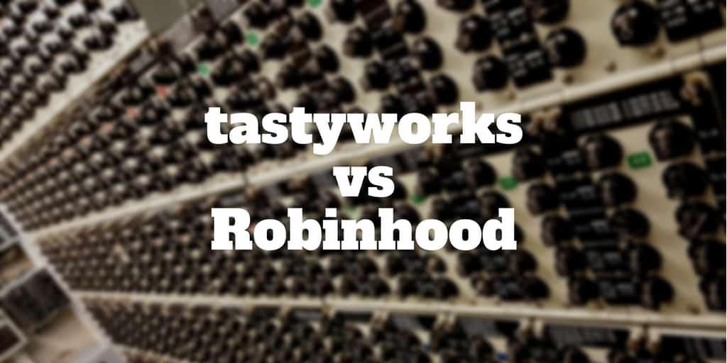 tastyworks vs robinhood
