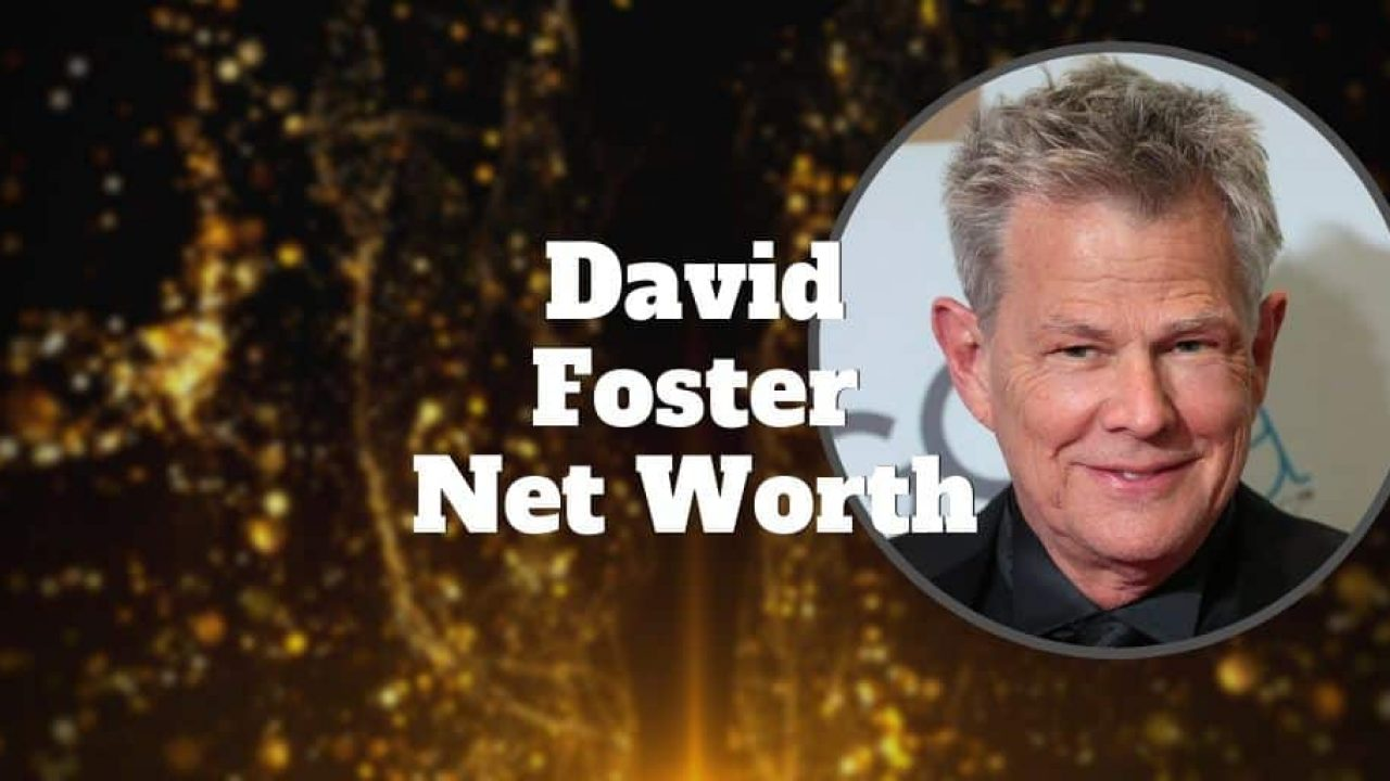 David Foster Net Worth Will Shock You Investormint